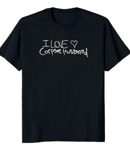 I love Corpse Husband Tee